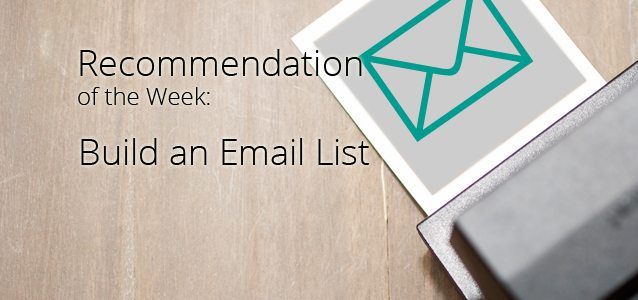 Recommendation of the Week: Build an Email List