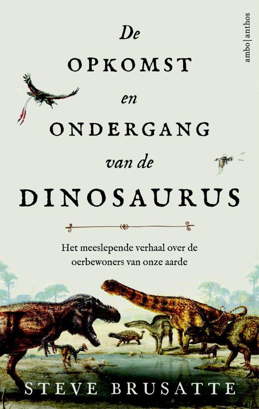de opkomst en ondergang van de dinosaurus steve brusatte
