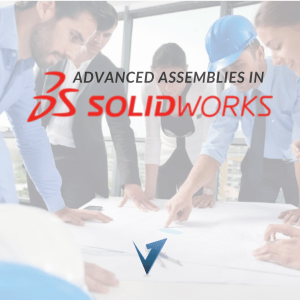 Advanced Assemblies in Solidworks Training Courses, Classes, and Programs