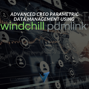 Advanced Creo Parametric Data Management using Windchill PDMLink Training Courses, Classes, and Programs