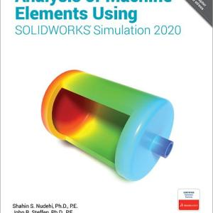 Analysis of Machine Elements using Solidworks Simulation Reference Book