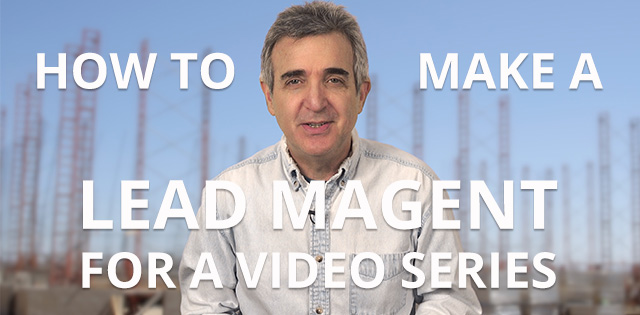 How to Create a Video Series – Part 3 – The Lead Magnet