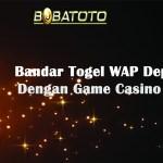Bandar Togel WAP Deposit Pulsa Dengan Game Casino Terbesar