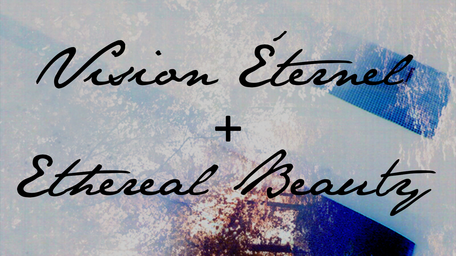 Vision Éternel To Collaborate With Ethereal Beauty