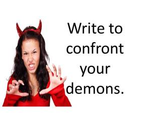 Write to confront your demons