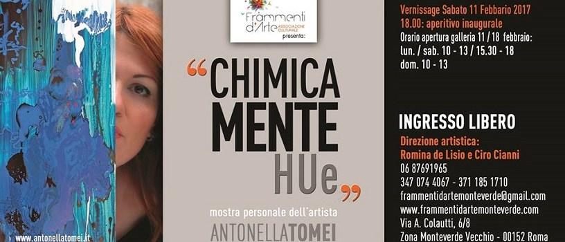 CHIMICA MENTE HUe' la mostra Personale di Antonella Tomei
