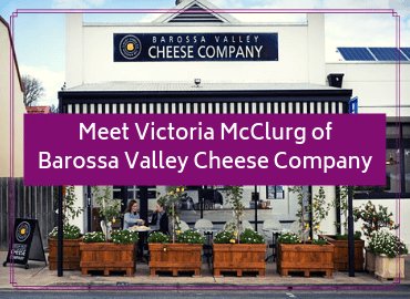 Meet Victoria McClurg of Barossa Valley Cheese Company Blog Image