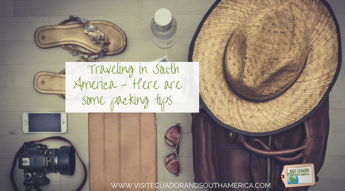 Traveling in South America – Here are some packing tips