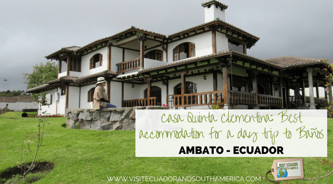 Casa Quinta Clementina: Best accommodation in Ambato & to visit Baños