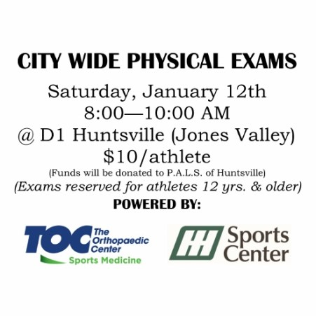 City Wide Physical Exams for athletes 12 yrs and older - Saturday Jan. 12, 2019, 8-10am @ D1 Huntsville (Jones Valley) - $10/athlete.  Funds donated to P.A.L.S. of Huntsville.