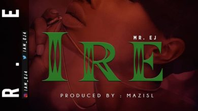 Photo of [Fresh Music] Mr EJ – Ire