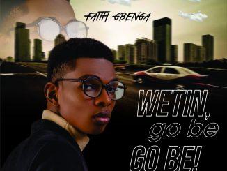 """Faith Gbenga - """"Wetin go be go be"""""""