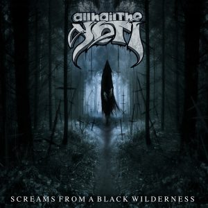 all hail the yeti - Screams from a black wilderness