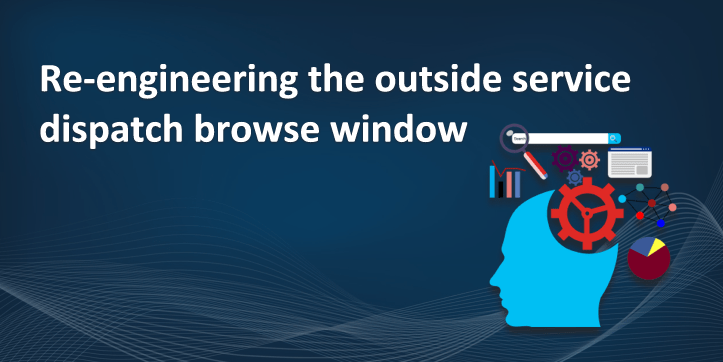 Reengineering the outside service dispatch browse window