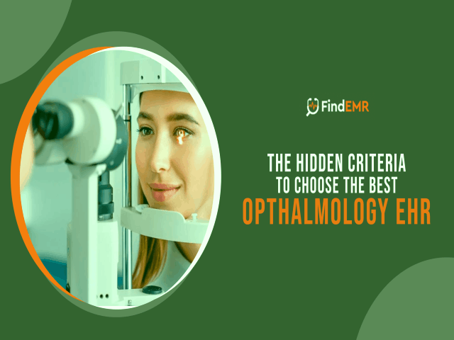The Hidden Criteria To Choose The Best Ophthalmology EHR
