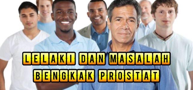 Lelaki dan Masalah Pembesaran Prostat Atau Bengkak Prostat