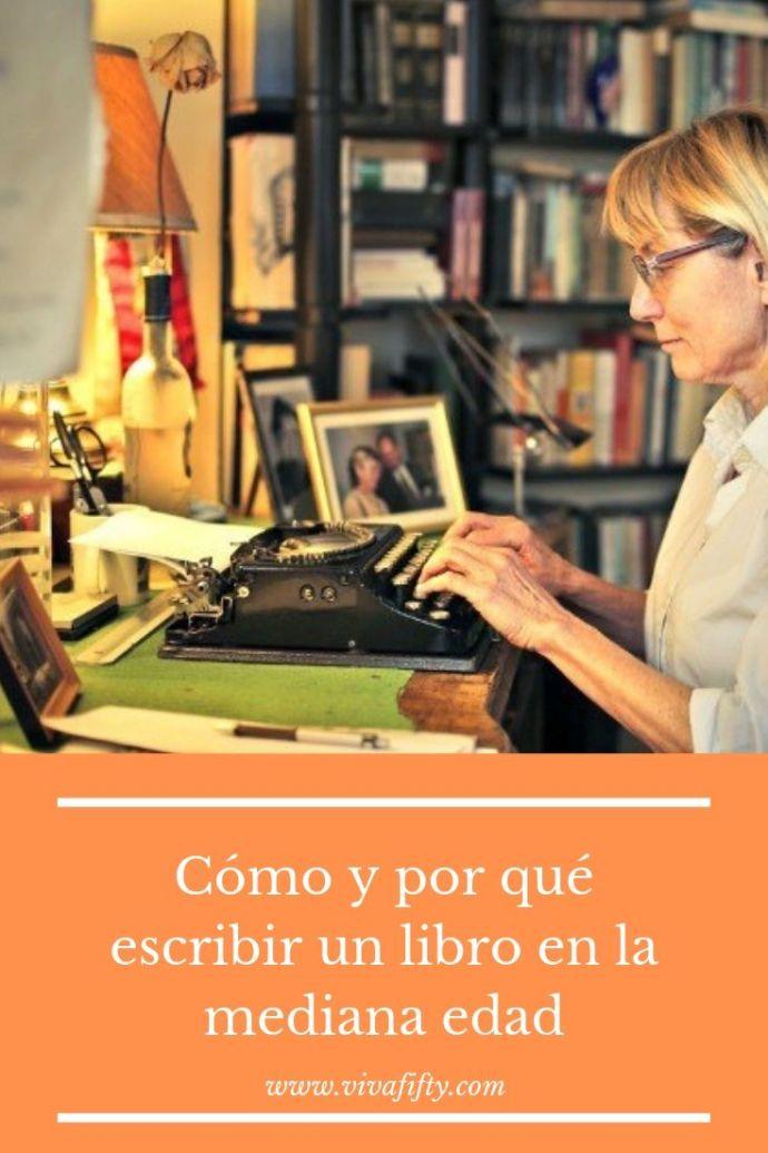 La mediana edad es una buena época de la vida para escribir un libro, si es algo que siempre quisiste hacer. Te explicamos cómo y por qué hacerlo.  #escribir