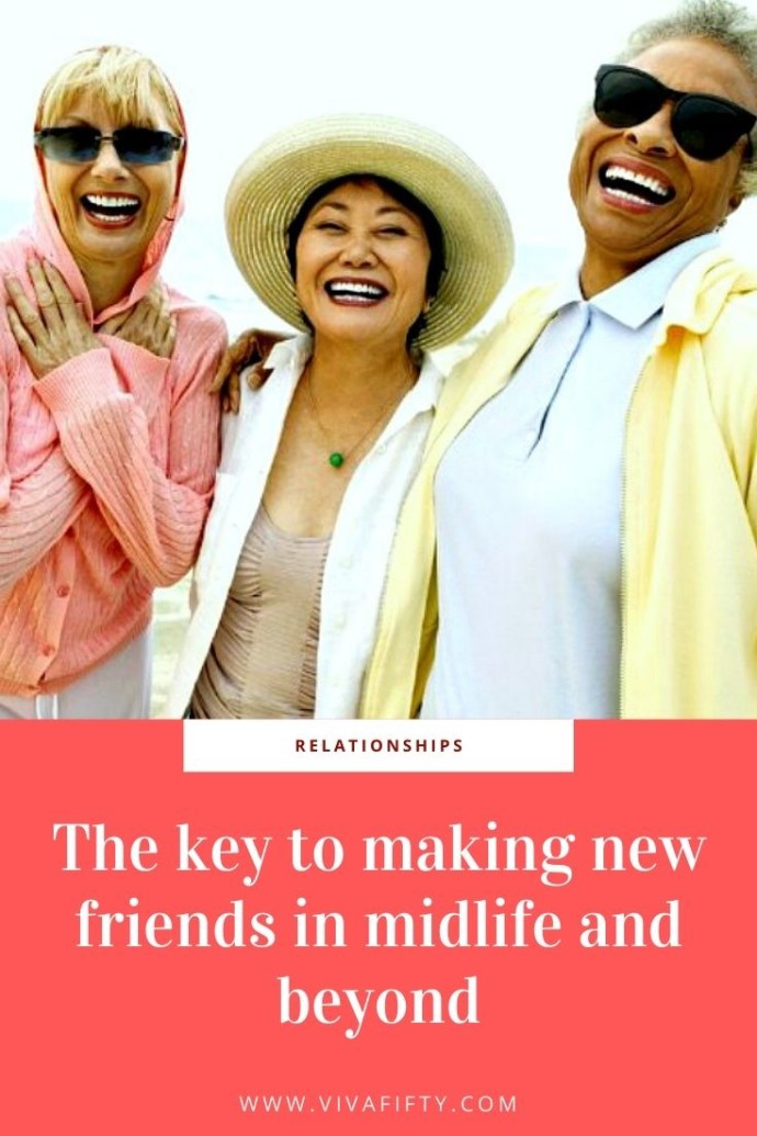 It's important to make new friends in midlife, those who will be there through life's transitions such as retirement, divorce and grief.