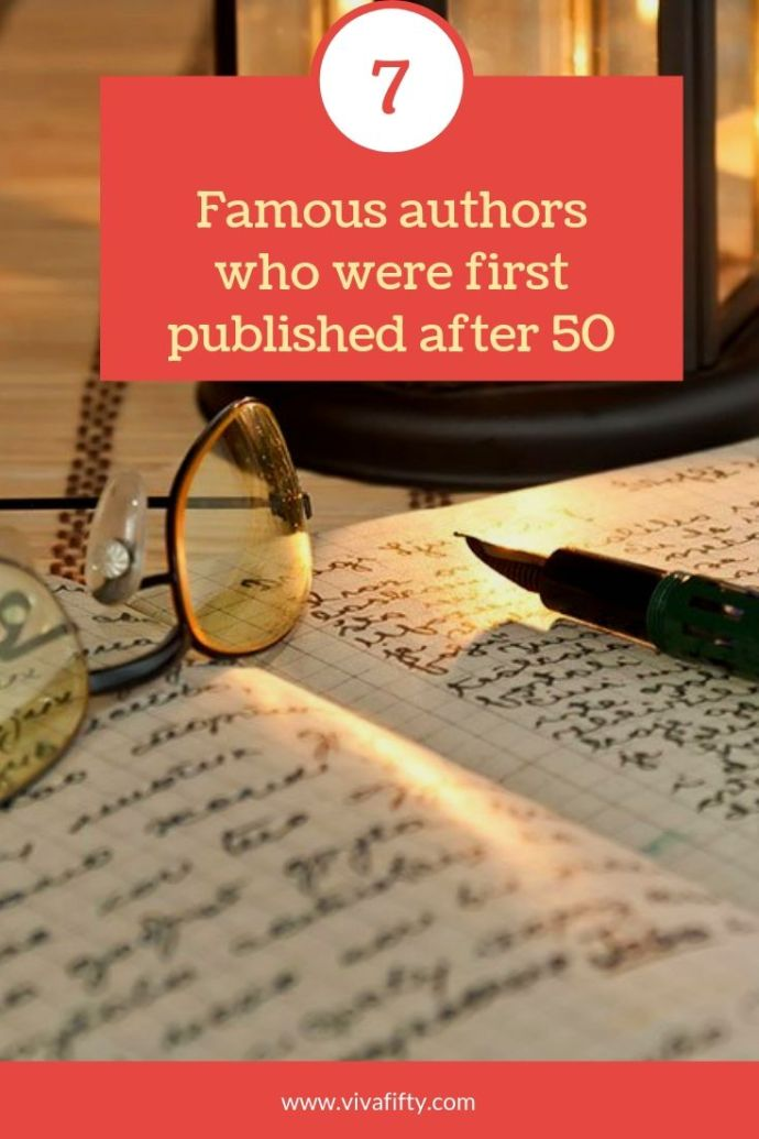 Success sometimes comes after fifty. Here are seven famous authors who didn´t get published until they were older. Will you follow in their footsteps?  #writing #authors #over50