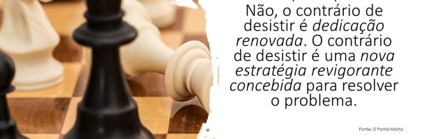 O CONTRÁRIO DE DESISTIR…O QUE É?