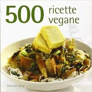 500 ricette vegane vivere vegano