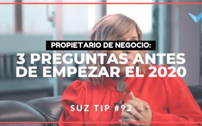 Propietario de Negocio: 3 Preguntas que debes hacerte antes de empezar el 2020 – Suz Tip #92