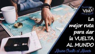 La mejor ruta para dar la vuelta al mundo. Itinerario de viaje comleto.