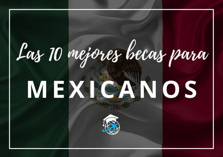 Las mejores becas para mexicanos