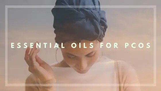 Essential Oils for PCOS - Vivorific Health LLC
