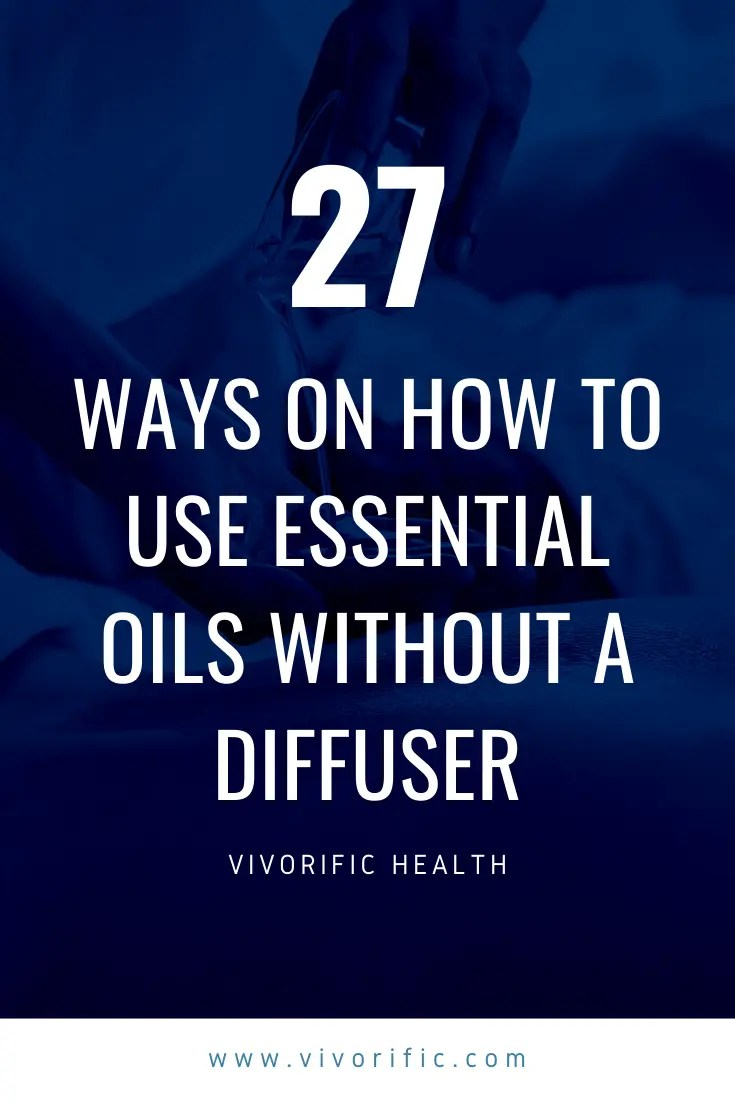 How to Use Essential Oils Without a Diffuser - Vivorific Health -