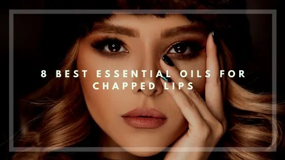 8 Best Essential Oils for Chapped Lips-Vivorific Health