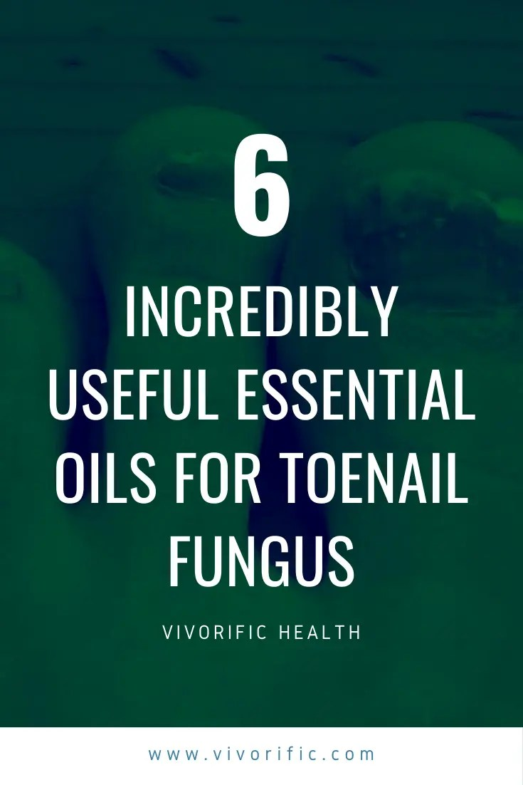 6 Incredibly Useful Essential Oils for Toenail Fungus-Vivorific Health LLC_-