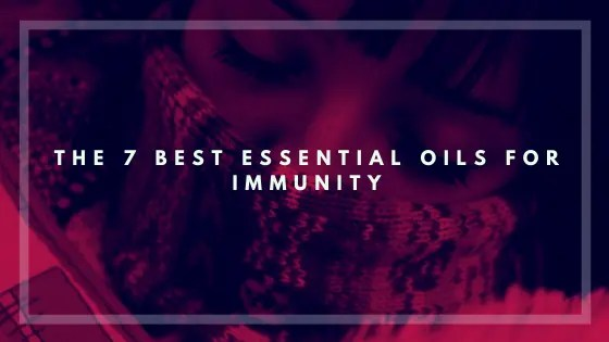 The 7 Best Essential Oils for Immunity-Vivorific Health LLC___
