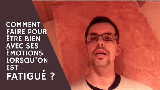 Comment faire pour être bien avec ses émotions lorsqu'on est fatigué ?