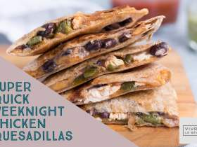 Super Quick Weeknight Chicken Quesadillas