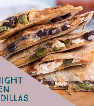 Super Quick Weeknight Chicken Quesadillas