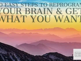 10 Easy Steps to Reprogram Your Brain & Get What You Want