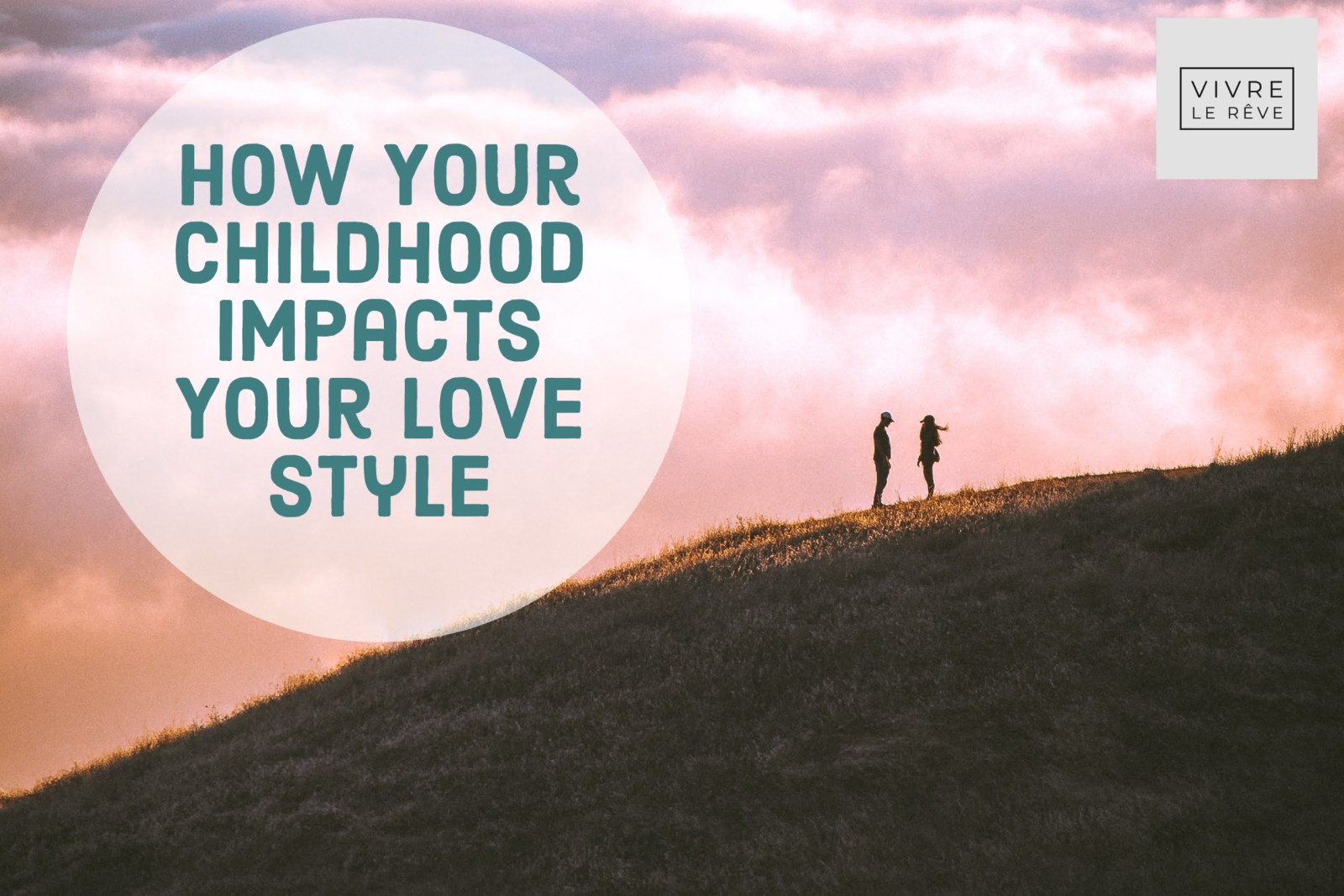 How Your Childhood Impacts Your Love Style