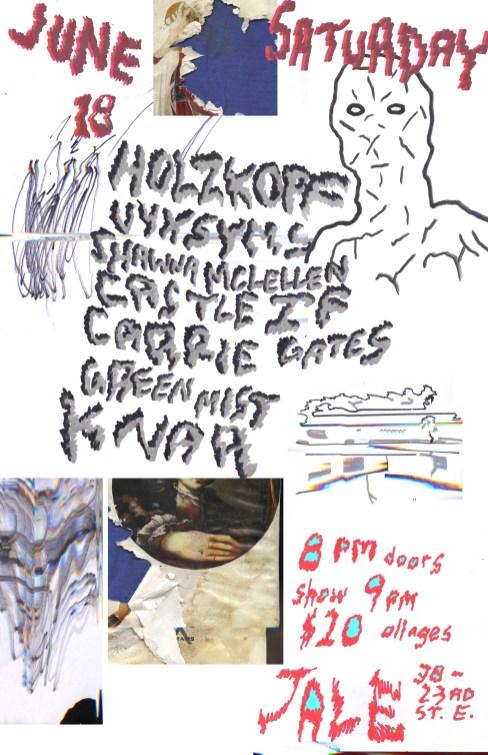 Holzkopf + Shawna McLellen, Castle If + Carrie Gates, VYXSYMS, Greenmist, Knar @ Jale/Caffe Sola, Friday June 18, Saskatoon, SK, Canada - Design by Jon Vaughn