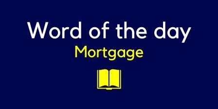 Mortgage meaning in Hindi with sentence and picture- word in detail
