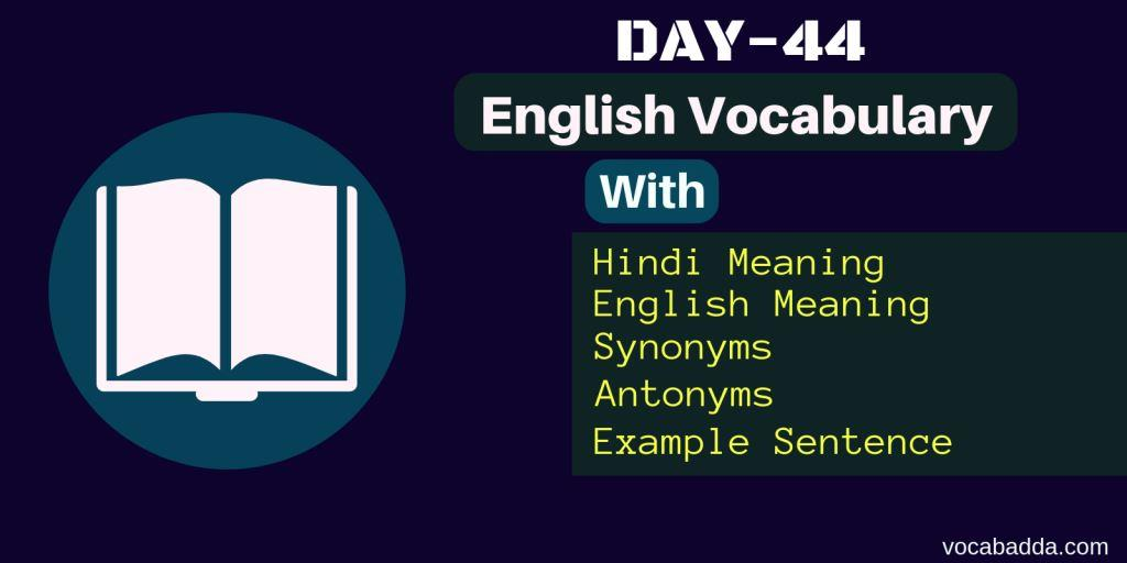 Important Vocabularies with Synonyms, Antonyms and Hindi meaning Day-44