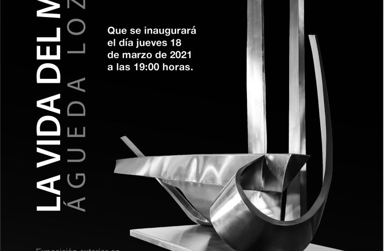 """ESTE JUEVES SE INAUGURA """"LA VIDA DEL METAL"""" EXPOSICIÓN MONUMENTAL DE ÁGUEDA LOZANO"""