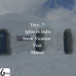 Igloo in Manali