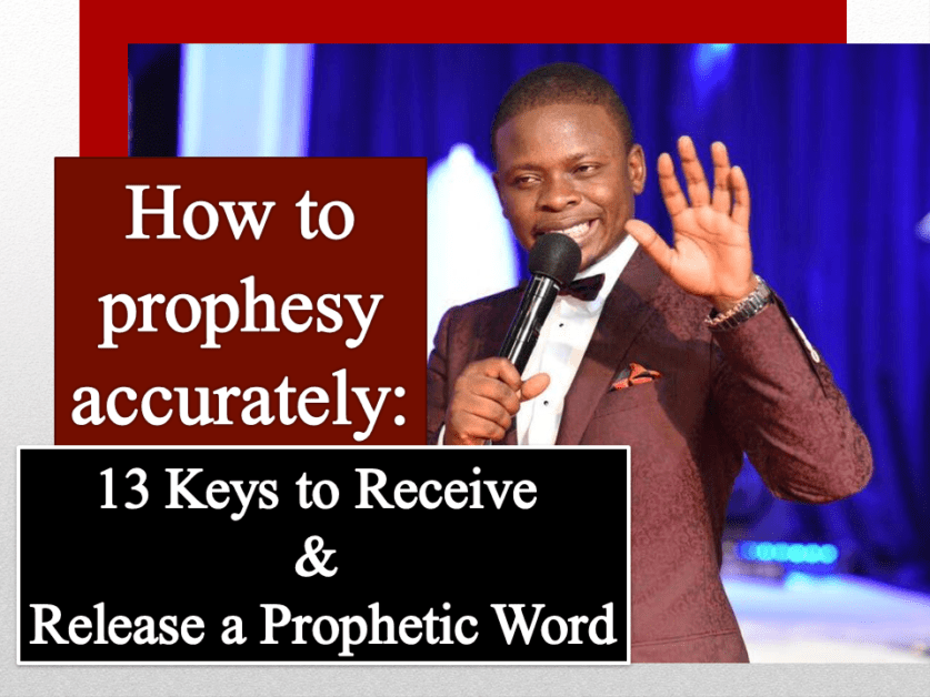 How to prophesy accurately: 13 Keys to Receive and Release a Prophetic Word