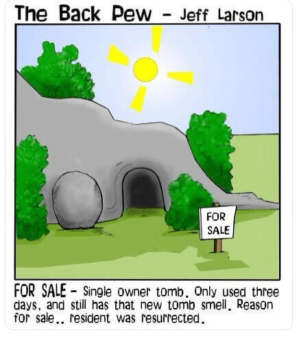 Drawing of Jesus' tomb with a for sale sign out front. Caption reads: For sale: Single owner tomb. Only used three days and still has that new tomb smell. Reason for sale: resident was resurrected.