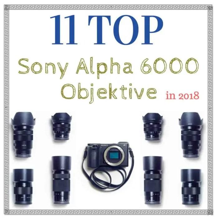 11 Top Sony Alpha 6000 Objektive (a6300, a6400, a6500)
