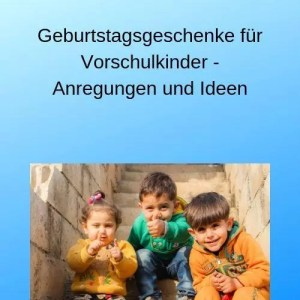 Geburtstagsgeschenke für Vorschulkinder - Anregungen und Ideen