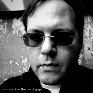 Murray - Cold Coffee Morning EP