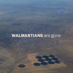 Walmartians - are gone