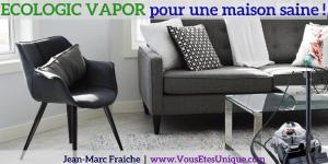 Ecologic-Vapor-pour-une-maison-saine-Jean-Marc-Fraiche-VousEtesUnique.com